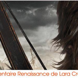 Documentaire Renaissance de Lara Croft