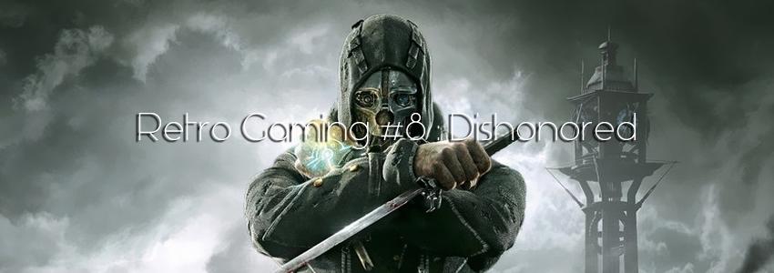 Retro Gaming Dishonored