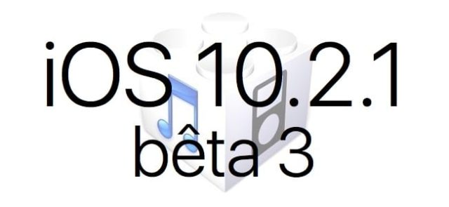 L'iOS 10.2.1 bêta 3 est disponible pour les développeurs