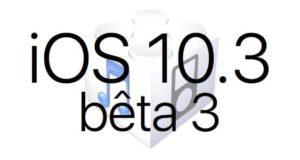 L'iOS 10.3 bêta 3 est disponible pour les développeurs