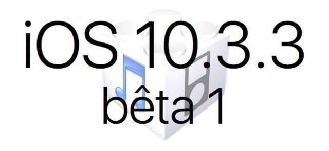 L'iOS 10.3.3 bêta 1 est disponible pour les développeurs