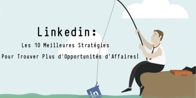 Les 10 Meilleures Stratégies pour Trouver plus d'Opportunités d'Affaires sur Linkedin